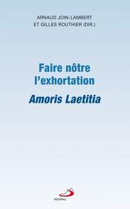 Arnaud Join-Lambert et Gilles Routhier - Faire nôtre l'exhortation - Amoris Laetitia.