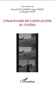 Arnaud Join-Lambert et Serge Goriely - L'imaginaire de l'apocalypse au cinéma.