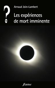 Arnaud Join-Lambert - Les expériences de mort imminente - Hallucinations ou lumières sur l'au-delà ?.