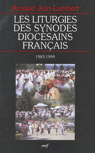 Arnaud Join-Lambert - Les liturgies des synodes diocésains français (1983-1999).