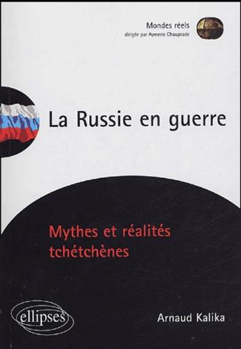 Arnaud Kalika - La Russie en guerre - Mythes et réalités tchétchènes.