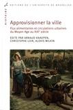 Arnaud Knaepen et Christophe Loir - Approvisionner la ville - Flux alimentaires et circulations urbaines du Moyen Age au XIXe siècle.