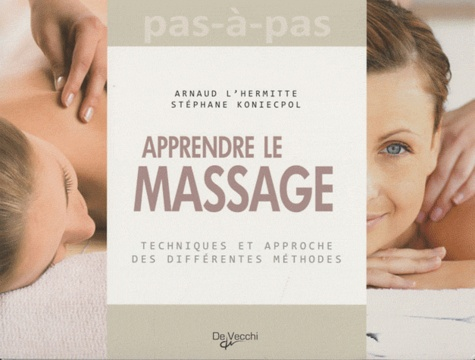 Arnaud L'Hermitte et Stéphane Koniecpol - Apprendre le massage.