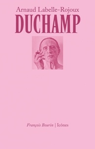 Arnaud Labelle-Rojoux - Duchamp.