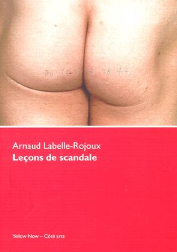 Arnaud Labelle-Rojoux - Leçons de scandale. - Un très beau sujet de thèse.