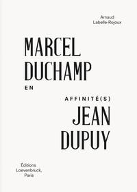 Arnaud Labelle-Rojoux - Marcel Duchamp - Jean Dupuy.