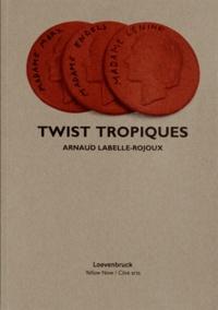 Arnaud Labelle-Rojoux - Twist Tropiques.
