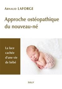 Arnaud Laforge - Approche ostéopathique du nouveau-né - La face cachée d'une vie de bébé.