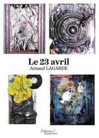 Arnaud Lagarde - Le 23 avril.
