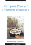 Arnaud Laster et Carole Aurouet - Jacques Prévert - Frontières effacées.