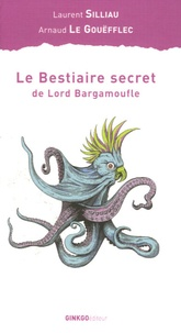 Arnaud Le Gouëfflec et Laurent Silliau - Le bestiaire secret de Lord Bargamoufle.
