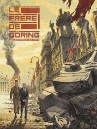Arnaud Le Gouëfflec et Steven Lejeune - Le frère de Göring Tome 2 : Le chasseur et son ombre.