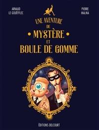Arnaud Le Gouëfflec et Pierre Malma - Une Aventure de Mystère et Boule de Gomme.
