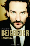 Arnaud Le Guern - Beigbeder, l'incorrigible.