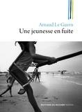 Arnaud Le Guern - Une jeunesse en fuite.