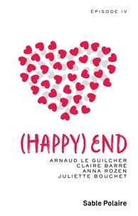 Arnaud Le Guilcher et Claire Barré - Chants d'amour Tome 4 : (Happy) End.