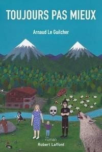 Arnaud Le Guilcher - Toujours pas mieux.