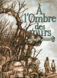 Arnaud Le Roux et Marion Laurent - A l'Ombre des murs.