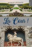Arnaud LECONTE - LA COUR ! Contes (comptes) et nouvelles d'une haute institution.