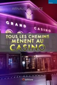 Arnaud Leconte - Tous les chemins mènent au Casino.