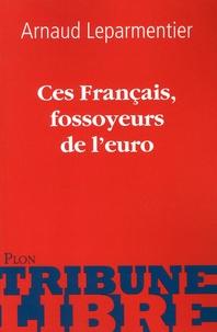 Arnaud Leparmentier - Ces Français, fossoyeurs de l'euro.