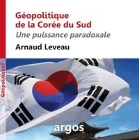 Arnaud Leveau - Géopolitique de la Corée du Sud - Une puissance paradoxale.