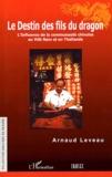Arnaud Leveau - Le destin des fils du dragon - L'influence de la communauté chinoise au Viêt Nam et en Thaïlande.