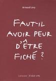 Arnaud Levy - Faut-il avoir peur d'être fiché ?.