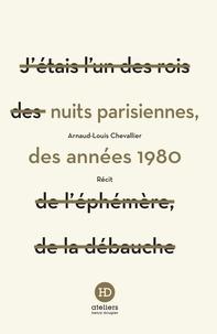 Arnaud-Louis Chevallier - Les nuits parisiennes des années 1980.