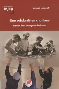 Arnaud Loustalot - Une solidarité en chantiers - Histoire des Compagnons bâtisseurs.