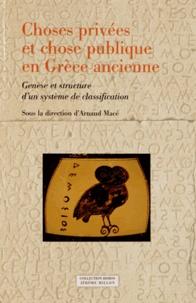 Arnaud Macé et  Collectif - Choses privées et chose publique en Grèce ancienne - Genèse et structure d'un système de classification.