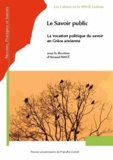 Arnaud Macé - Le savoir public - La vocation politique du savoir en Grèce ancienne.