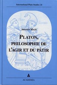 Arnaud Macé - Platon, philosophie de l'agir et du pâtir.