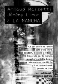 Arnaud Maisetti Arnaud Maisetti et Jérémy Liron - La Mancha - voyage immobile, vitesse du réel, et ce qui défile sous les images.