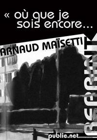 Arnaud Maisetti Arnaud Maisetti - Où que je sois encore... - De ces voix comme des visages....