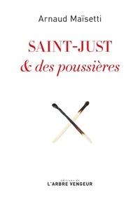 Arnaud Maïsetti - Saint-Just & des poussières.
