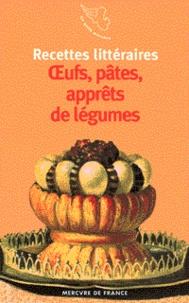 Arnaud Malgorn - Recettes littéraires Tome 2 - Oeufs, pâtes, apprêts de légumes.