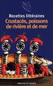 Arnaud Malgorn - Recettes littéraires Tome 3 - Crustacés, poissons de rivière et de mer.
