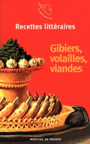 Arnaud Malgorn - Recettes littéraires Tome 4 - Gibiers, volailles, viandes.