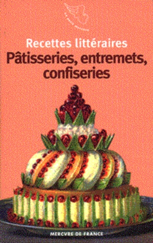 Arnaud Malgorn - Recettes littéraires Tome 4 - Pâtisseries, entremets, confiseries.