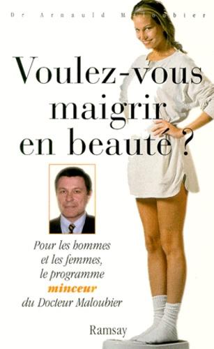 Arnaud Maloubier - Voulez-vous maigrir en beauté ?.