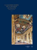 Arnaud Manas - La galerie dorée de la Banque de France - Quatre siècles d'art, d'histoire et de pouvoir.