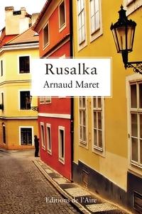 Arnaud Maret - Rusalka.