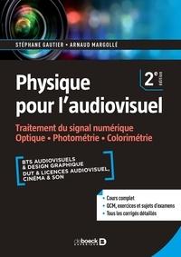 Arnaud Margollé et Stéphane Gautier - Physique pour l'audiovisuel - Traitement du signal numérique. Optique, photométrie, colorimétrie.