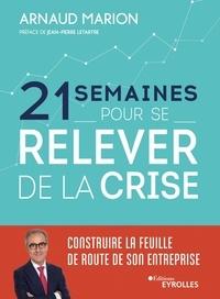 Arnaud Marion - 21 semaines pour se relever de la crise - Construire la feuille de route de son entreprise.