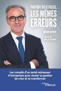 Arnaud Marion - Partout où je passe, les mêmes erreurs - Les conseils d'un serial redresseur d'entreprises pour réussir sa gestion de crise et se transformer.