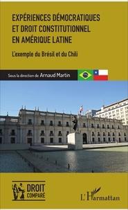 Arnaud Martin - Expériences démocratiques et droit constitutionnel en Amérique latine - L'exemple du Brésil et du Chili.