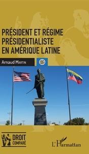 Arnaud Martin - Président et régime présidentialiste en Amérique latine.