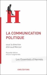 Arnaud Mercier et Dominique Wolton - La communication politique.