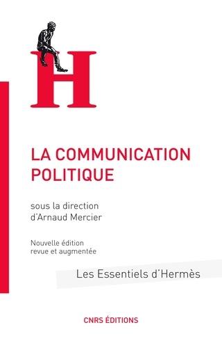 La communication politique  édition revue et augmentée